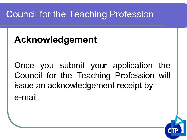 Council for the Teaching Profession Acknowledgement Once you submit your application the Council for
