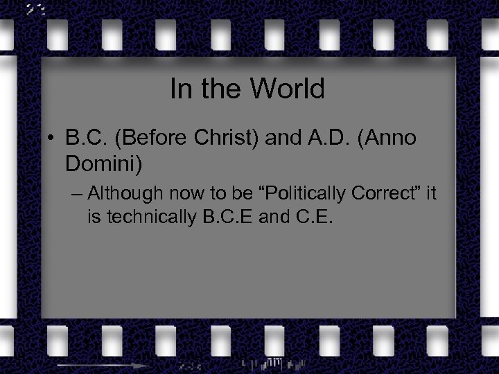 In the World • B. C. (Before Christ) and A. D. (Anno Domini) –
