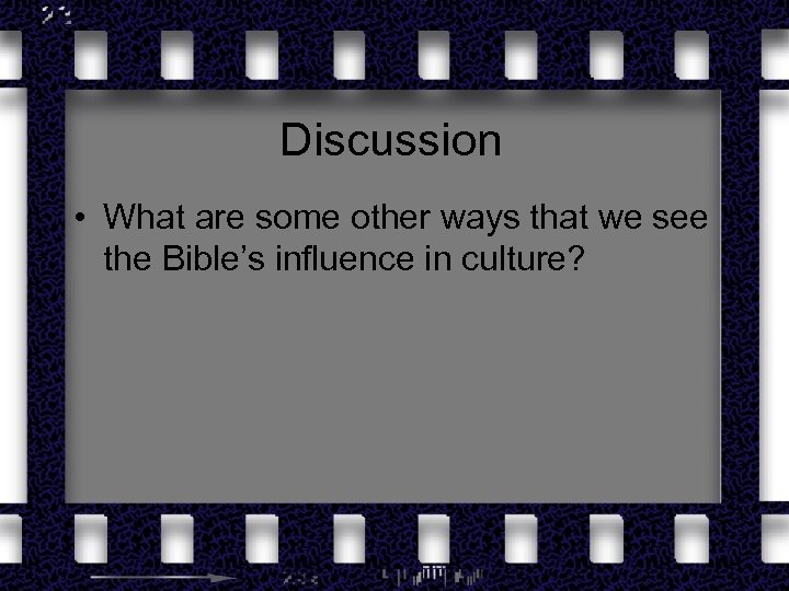 Discussion • What are some other ways that we see the Bible's influence in