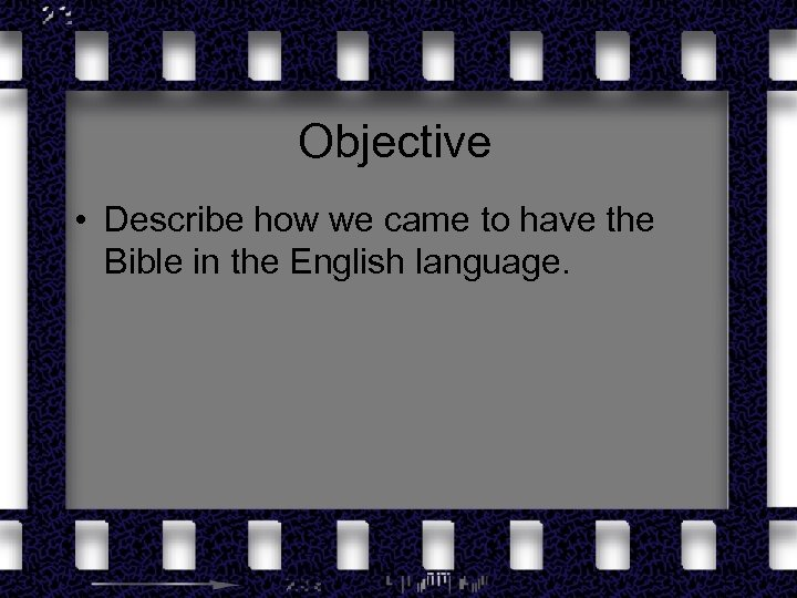 Objective • Describe how we came to have the Bible in the English language.