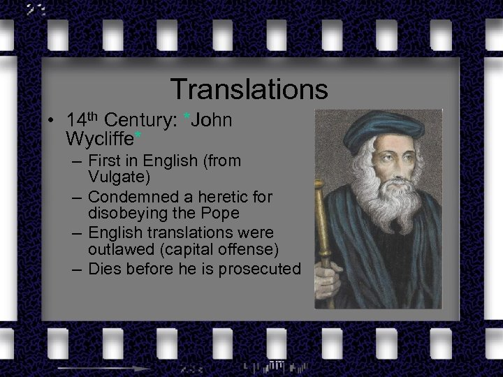 Translations • 14 th Century: *John Wycliffe* – First in English (from Vulgate) –