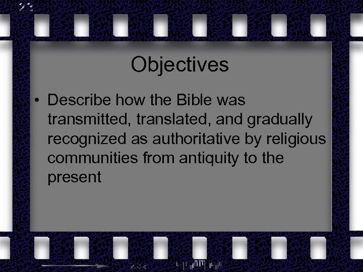 Objectives • Describe how the Bible was transmitted, translated, and gradually recognized as authoritative