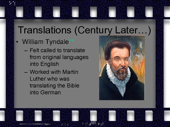 Translations (Century Later…) • William Tyndale** – Felt called to translate from original languages