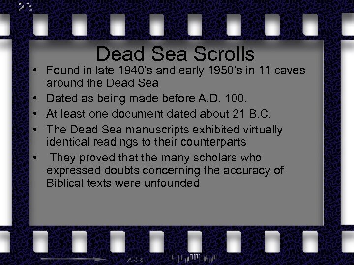 Dead Sea Scrolls • Found in late 1940's and early 1950's in 11 caves