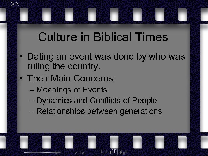 Culture in Biblical Times • Dating an event was done by who was ruling