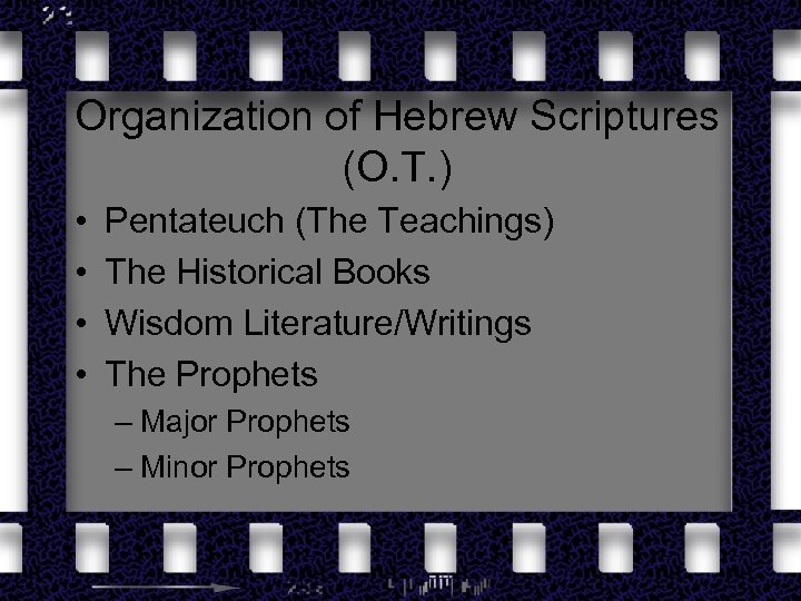 Organization of Hebrew Scriptures (O. T. ) • • Pentateuch (The Teachings) The Historical