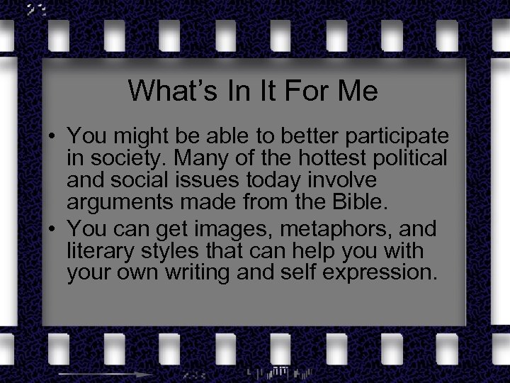 What's In It For Me • You might be able to better participate in