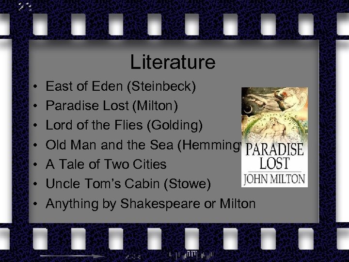 Literature • • East of Eden (Steinbeck) Paradise Lost (Milton) Lord of the Flies