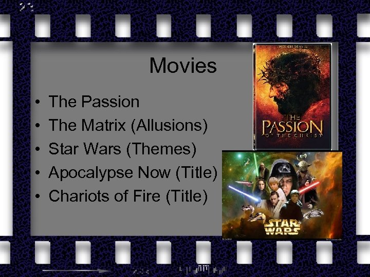 Movies • • • The Passion The Matrix (Allusions) Star Wars (Themes) Apocalypse Now