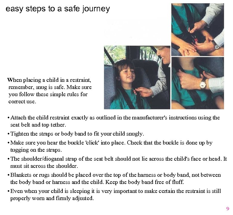 easy steps to a safe journey When placing a child in a restraint, remember,