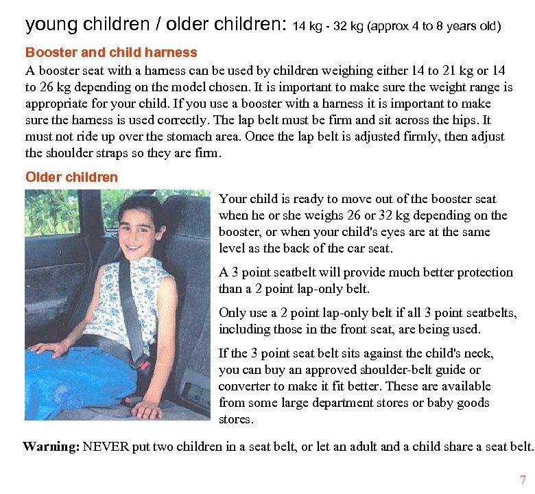 young children / older children: 14 kg - 32 kg (approx 4 to 8