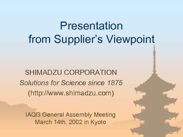 Presentation from Supplier's Viewpoint SHIMADZU CORPORATION Solutions for Science since 1875 (http: //www. shimadzu.