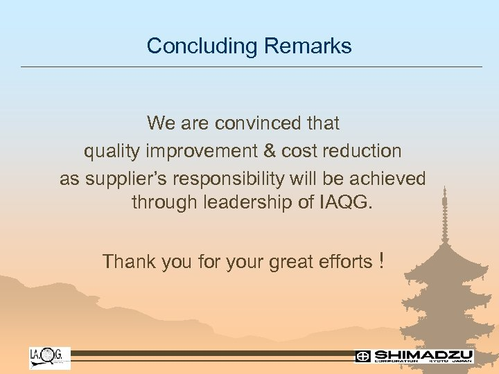 Concluding Remarks We are convinced that quality improvement & cost reduction as supplier's responsibility