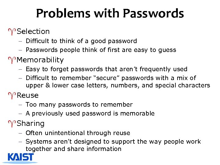 Problems with Passwords ^Selection – Difficult to think of a good password – Passwords