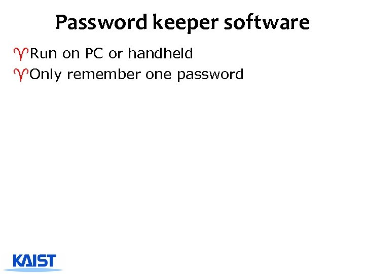 Password keeper software ^Run on PC or handheld ^Only remember one password