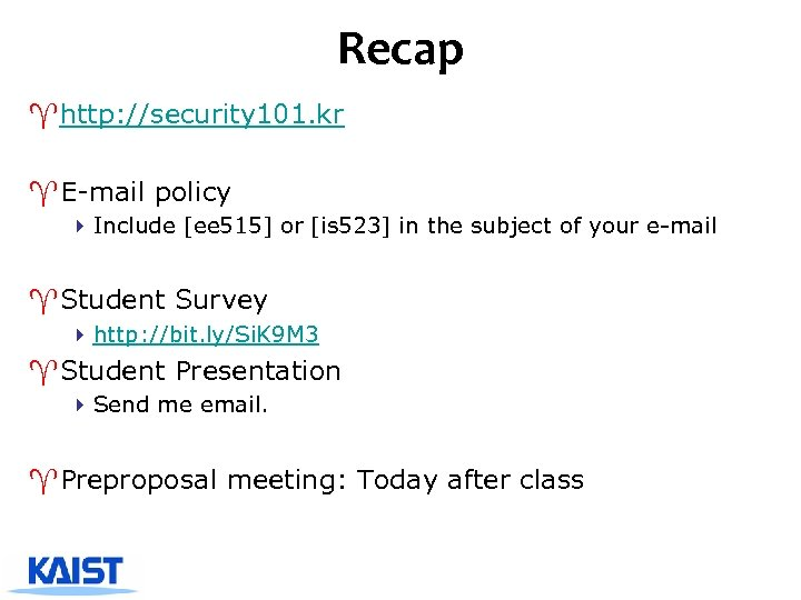 Recap ^http: //security 101. kr ^E-mail policy 4 Include [ee 515] or [is 523]