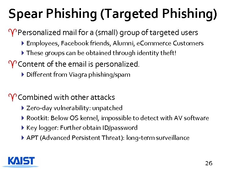 Spear Phishing (Targeted Phishing) ^Personalized mail for a (small) group of targeted users 4
