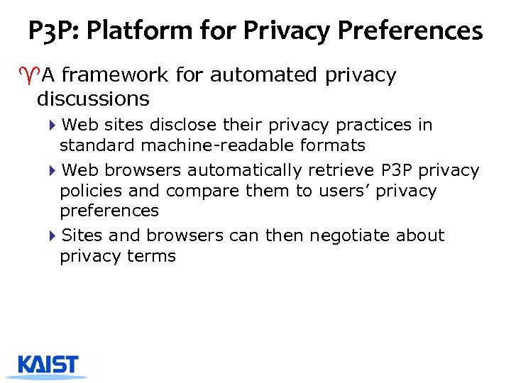 P 3 P: Platform for Privacy Preferences ^A framework for automated privacy discussions 4