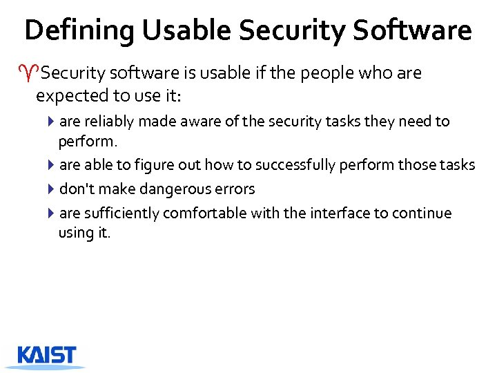 Defining Usable Security Software ^Security software is usable if the people who are expected
