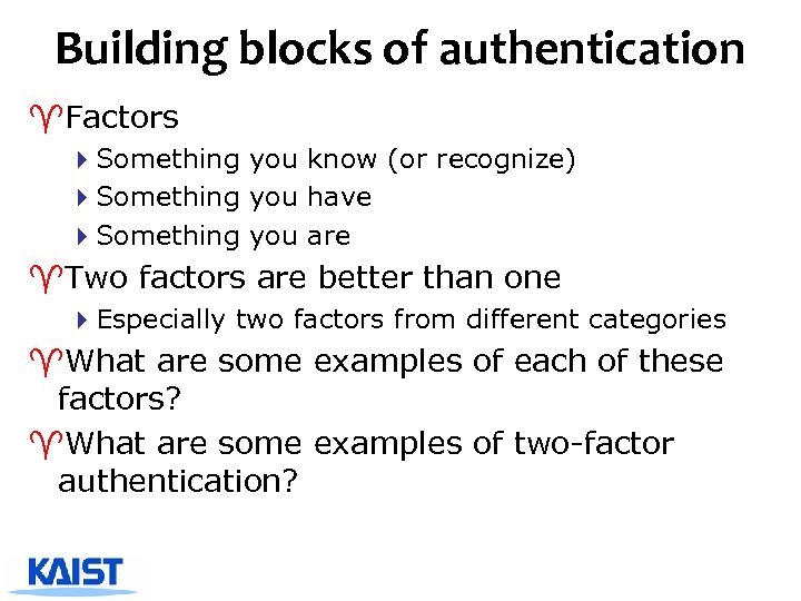 Building blocks of authentication ^Factors 4 Something you know (or recognize) 4 Something you