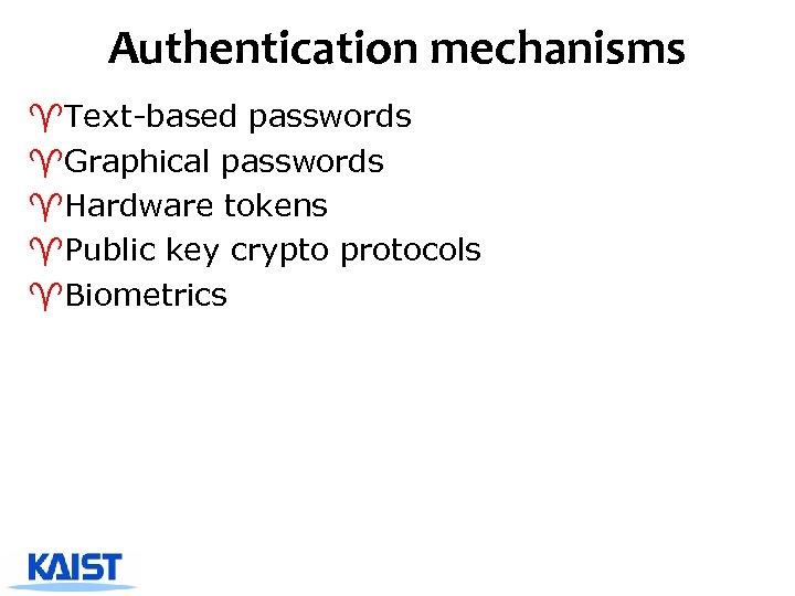 Authentication mechanisms ^Text-based passwords ^Graphical passwords ^Hardware tokens ^Public key crypto protocols ^Biometrics