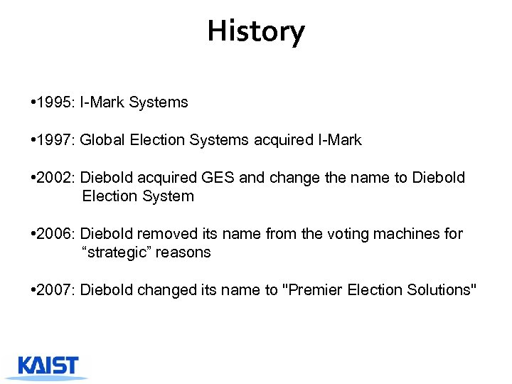History • 1995: I-Mark Systems • 1997: Global Election Systems acquired I-Mark • 2002: