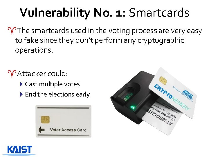 Vulnerability No. 1: Smartcards ^The smartcards used in the voting process are very easy