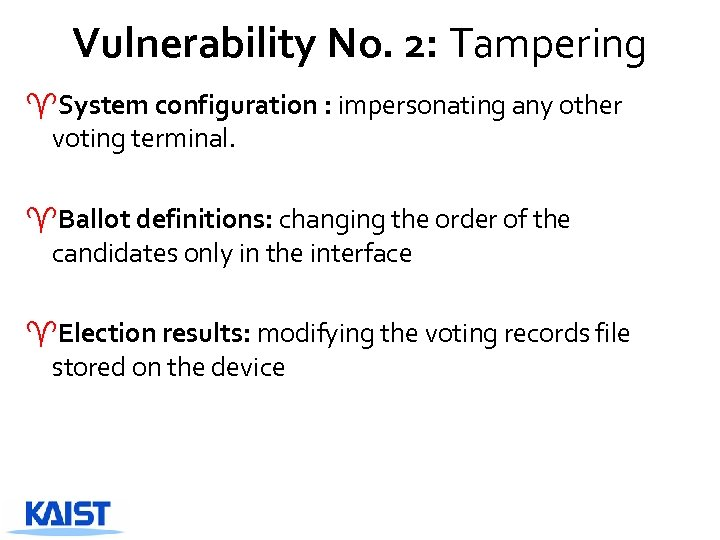 Vulnerability No. 2: Tampering ^System configuration : impersonating any other voting terminal. ^Ballot definitions:
