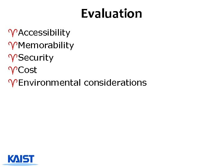 Evaluation ^Accessibility ^Memorability ^Security ^Cost ^Environmental considerations