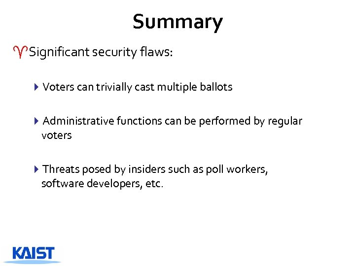 Summary ^Significant security flaws: 4 Voters can trivially cast multiple ballots 4 Administrative functions