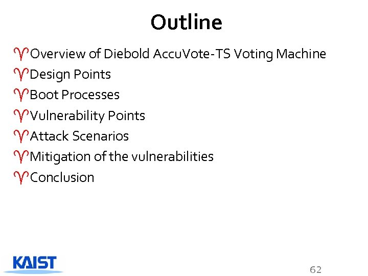 Outline ^Overview of Diebold Accu. Vote-TS Voting Machine ^Design Points ^Boot Processes ^Vulnerability Points