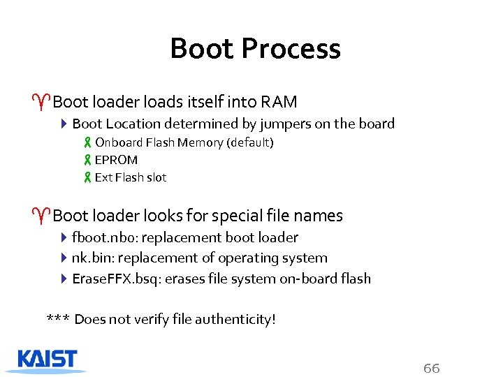 Boot Process ^Boot loader loads itself into RAM 4 Boot Location determined by jumpers