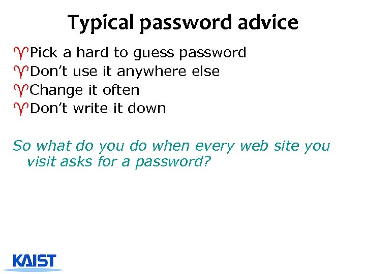 Typical password advice ^Pick a hard to guess password ^Don't use it anywhere else