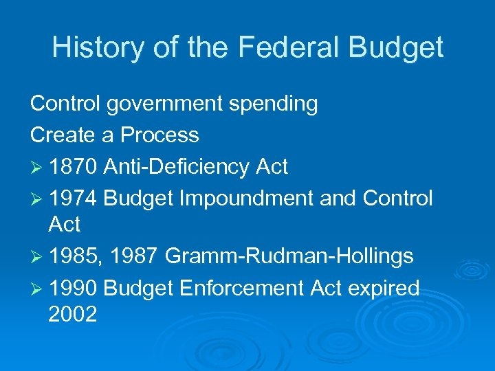 History of the Federal Budget Control government spending Create a Process Ø 1870 Anti-Deficiency