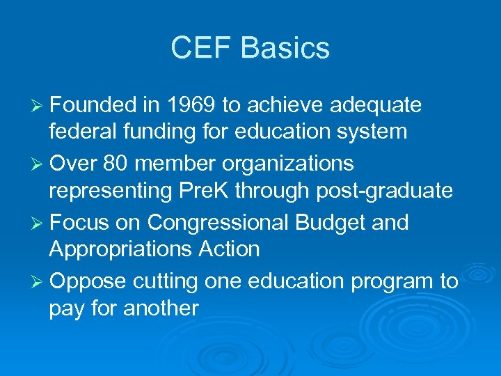 CEF Basics Ø Founded in 1969 to achieve adequate federal funding for education system