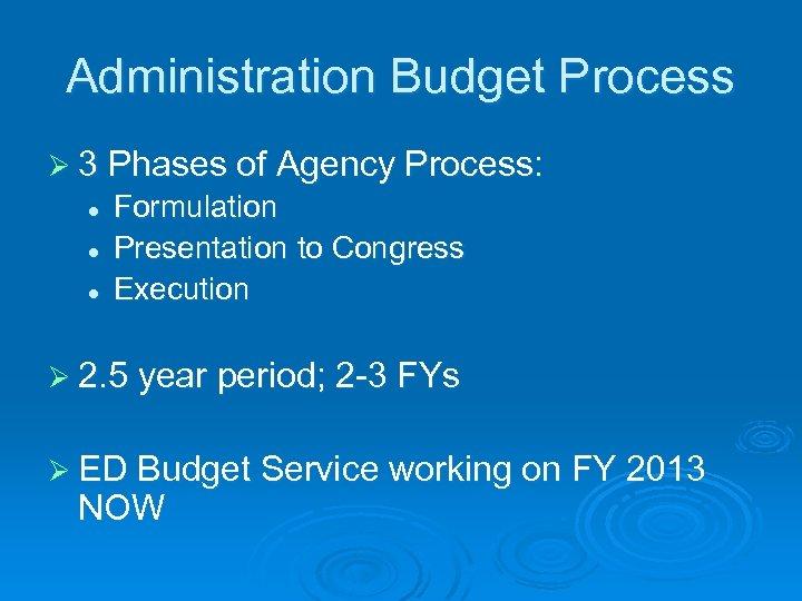 Administration Budget Process Ø 3 Phases of Agency Process: l l l Formulation Presentation