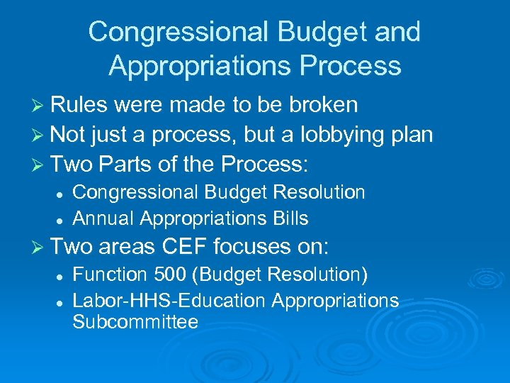 Congressional Budget and Appropriations Process Ø Rules were made to be broken Ø Not
