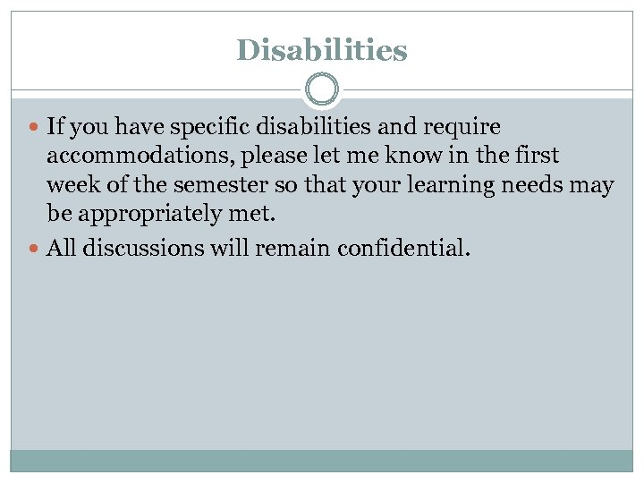 Disabilities If you have specific disabilities and require accommodations, please let me know in