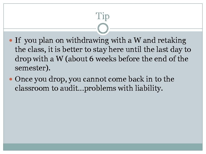 Tip If you plan on withdrawing with a W and retaking the class, it