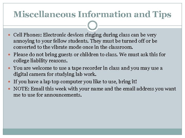 Miscellaneous Information and Tips Cell Phones: Electronic devices ringing during class can be very
