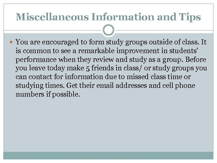 Miscellaneous Information and Tips You are encouraged to form study groups outside of class.