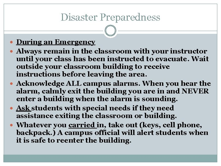 Disaster Preparedness During an Emergency Always remain in the classroom with your instructor until
