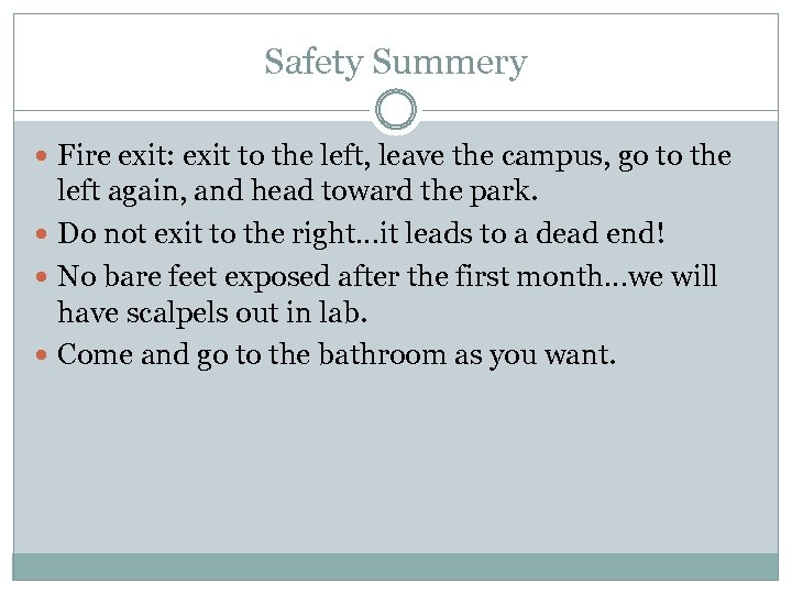 Safety Summery Fire exit: exit to the left, leave the campus, go to the