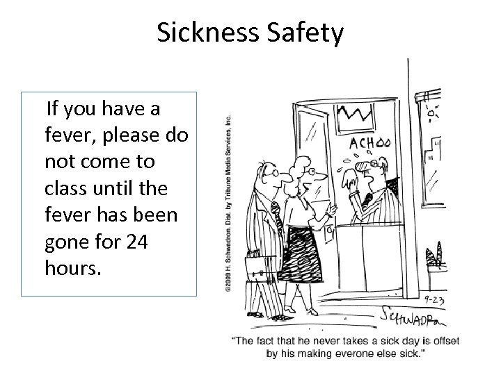 Sickness Safety If you have a fever, please do not come to class until