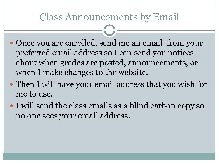 Class Announcements by Email Once you are enrolled, send me an email from your