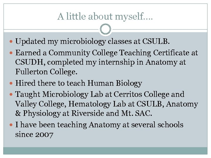 A little about myself…. Updated my microbiology classes at CSULB. Earned a Community College