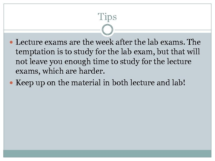 Tips Lecture exams are the week after the lab exams. The temptation is to