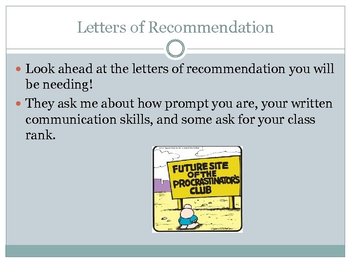 Letters of Recommendation Look ahead at the letters of recommendation you will be needing!