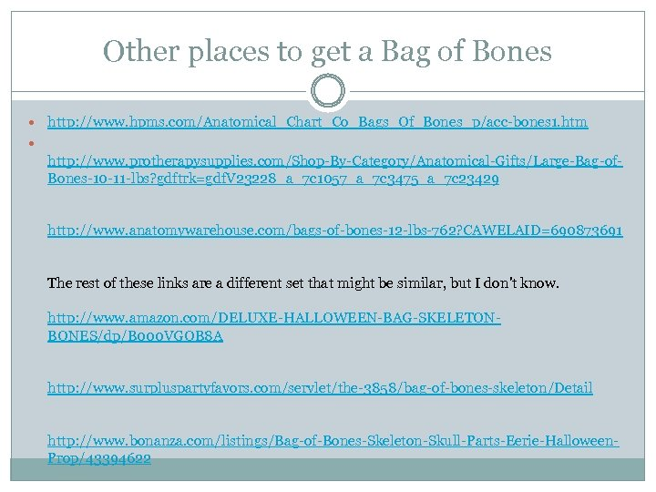 Other places to get a Bag of Bones http: //www. hpms. com/Anatomical_Chart_Co_Bags_Of_Bones_p/acc-bones 1. htm