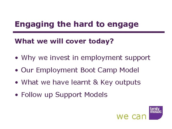 Engaging the hard to engage What we will cover today? • Why we invest
